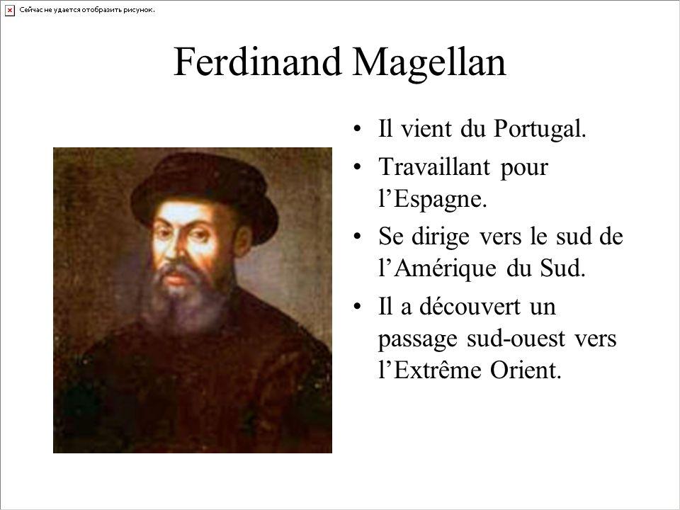Ferdinand Magellan Il vient du Portugal. Travaillant pour l'Espagne.