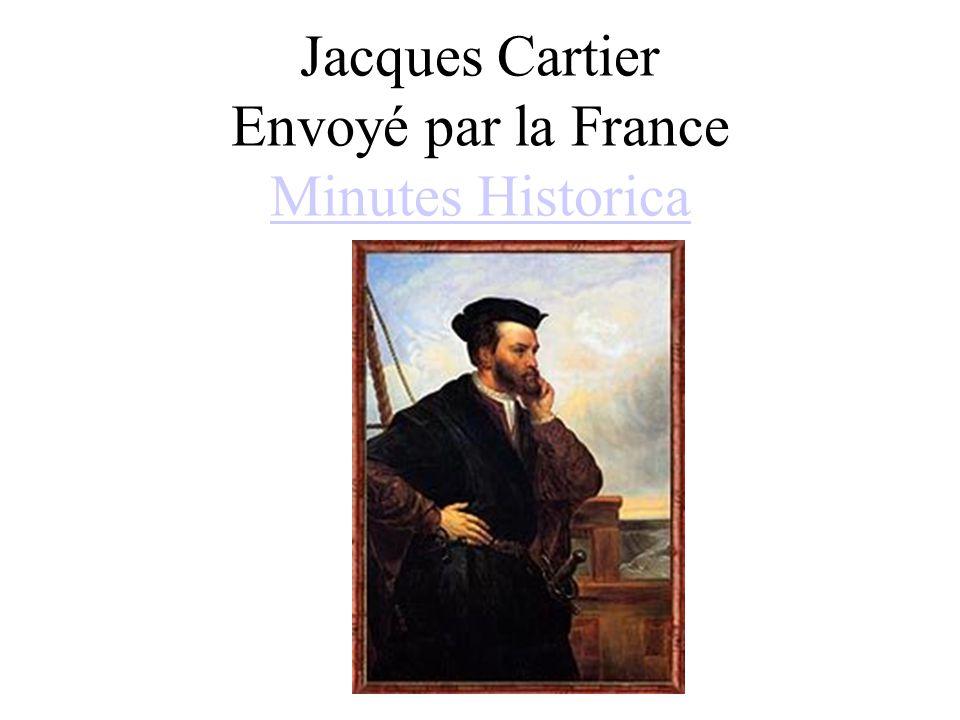 Jacques Cartier Envoyé par la France Minutes Historica