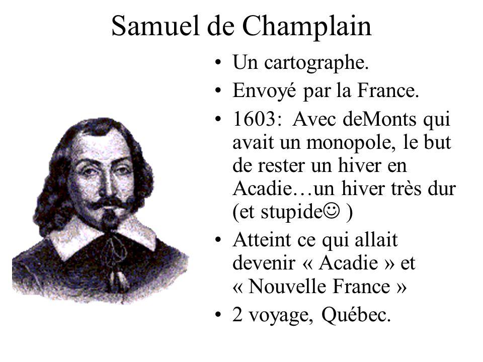 Samuel de Champlain Un cartographe. Envoyé par la France.