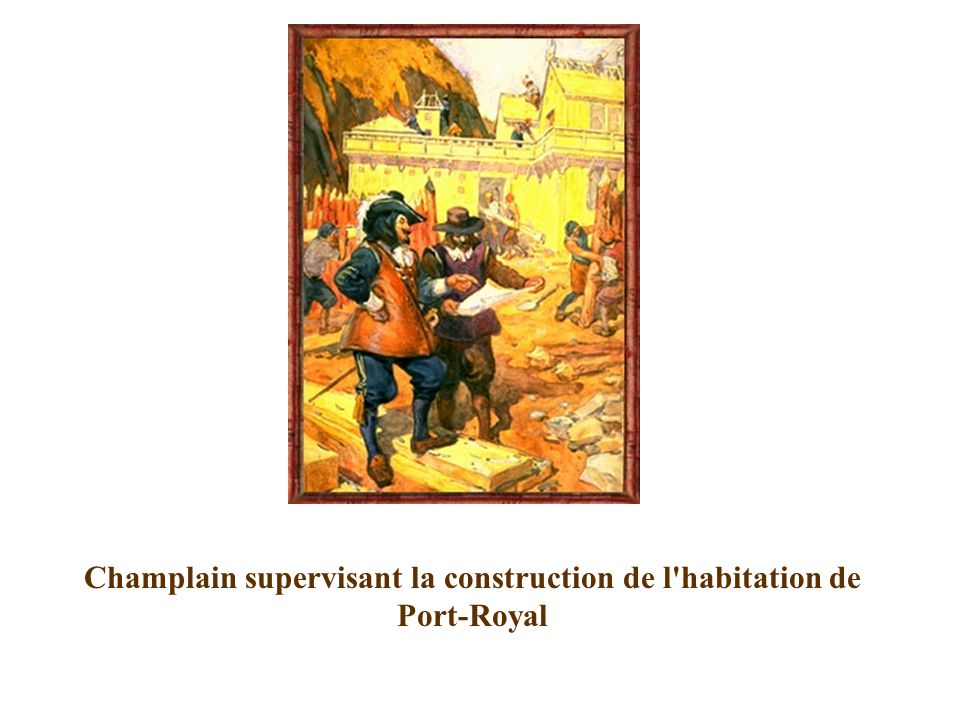 Champlain supervisant la construction de l habitation de Port-Royal