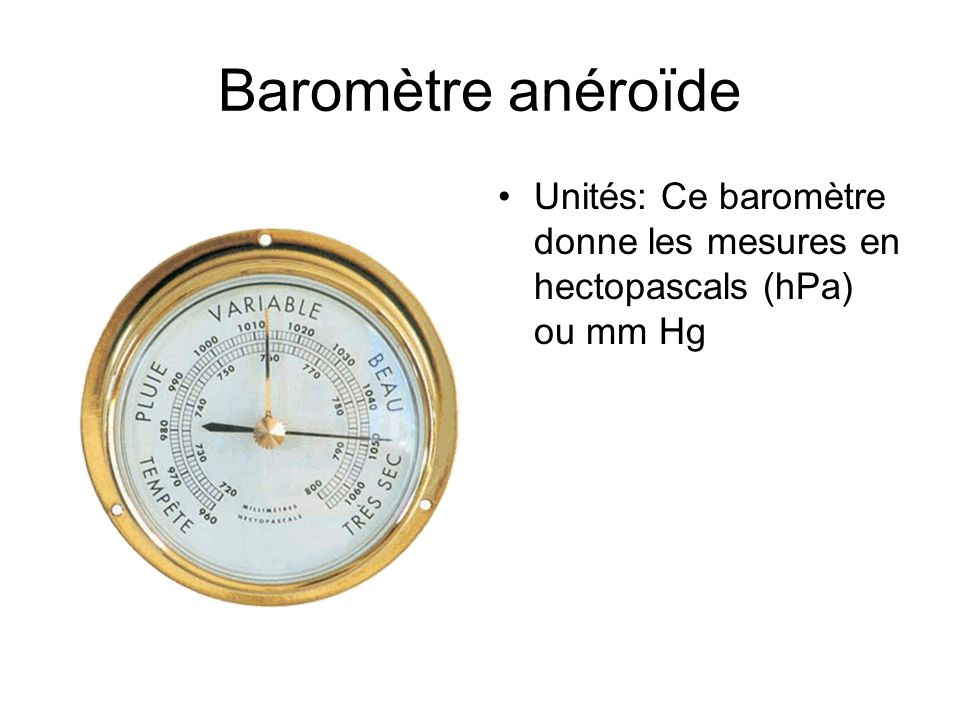 Baromètre anéroïde Unités: Ce baromètre donne les mesures en hectopascals (hPa) ou mm Hg