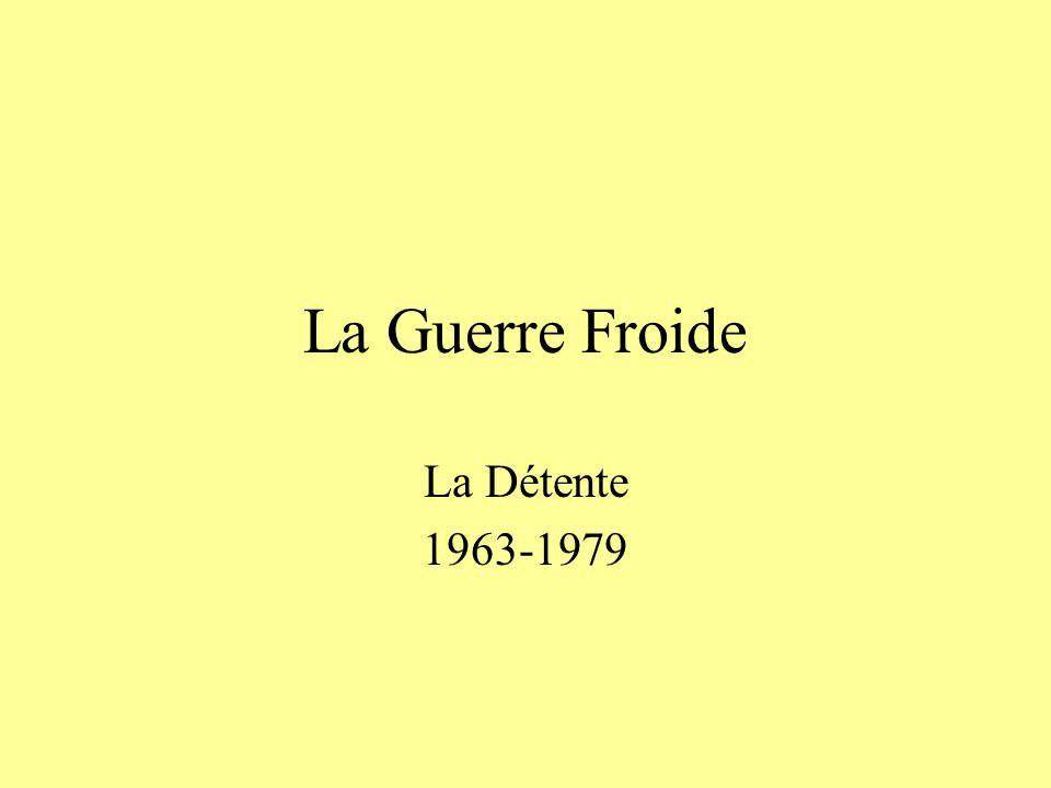 La Guerre Froide La Détente 1963-1979