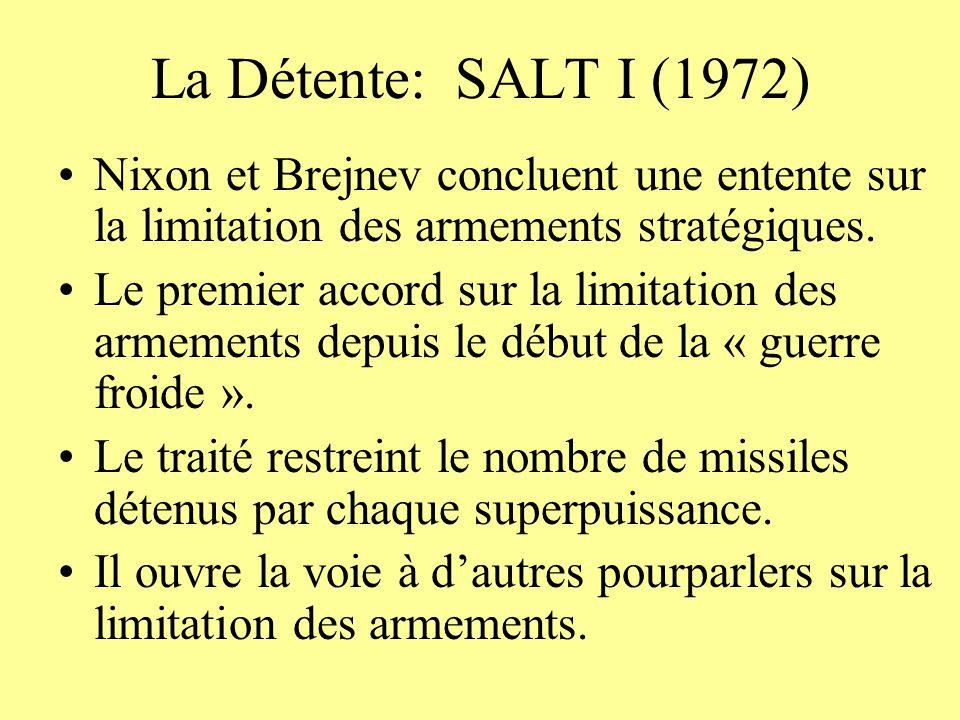 La Détente: SALT I (1972) Nixon et Brejnev concluent une entente sur la limitation des armements stratégiques.