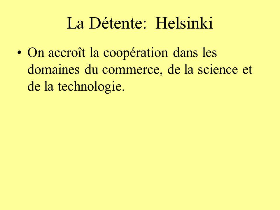 La Détente: Helsinki On accroît la coopération dans les domaines du commerce, de la science et de la technologie.