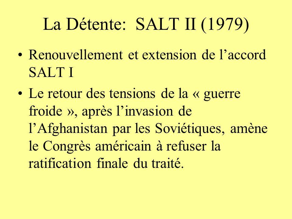 La Détente: SALT II (1979) Renouvellement et extension de l'accord SALT I.