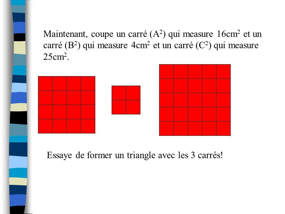 Essaye de former un triangle avec les 3 carrés!