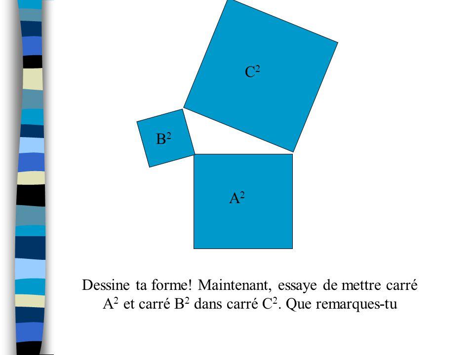 C2 B2. A2. Dessine ta forme. Maintenant, essaye de mettre carré A2 et carré B2 dans carré C2.