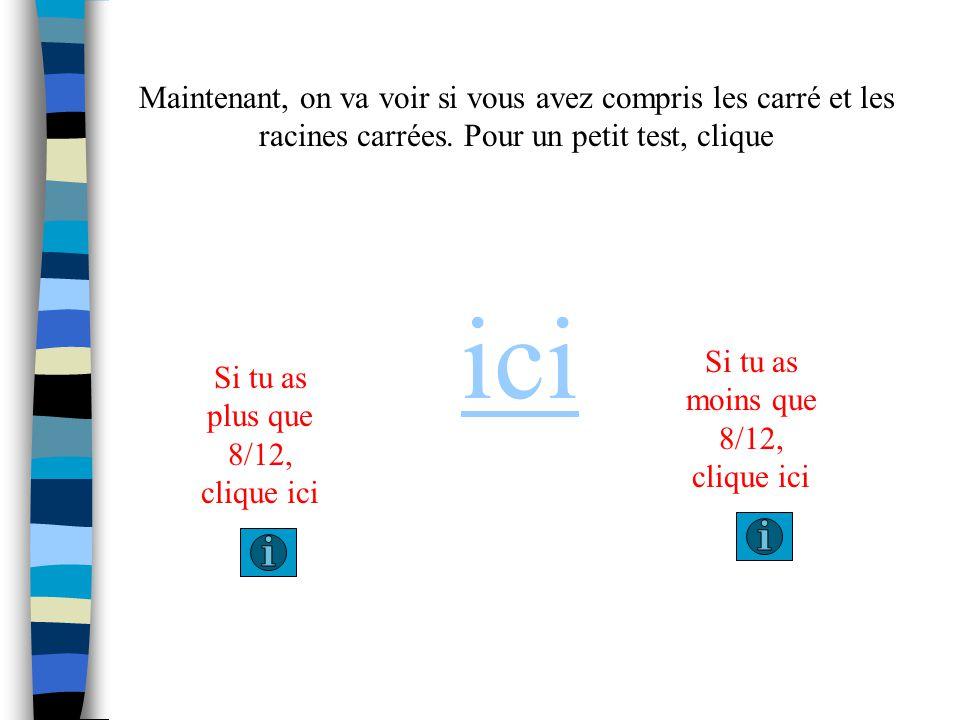 Maintenant, on va voir si vous avez compris les carré et les racines carrées. Pour un petit test, clique