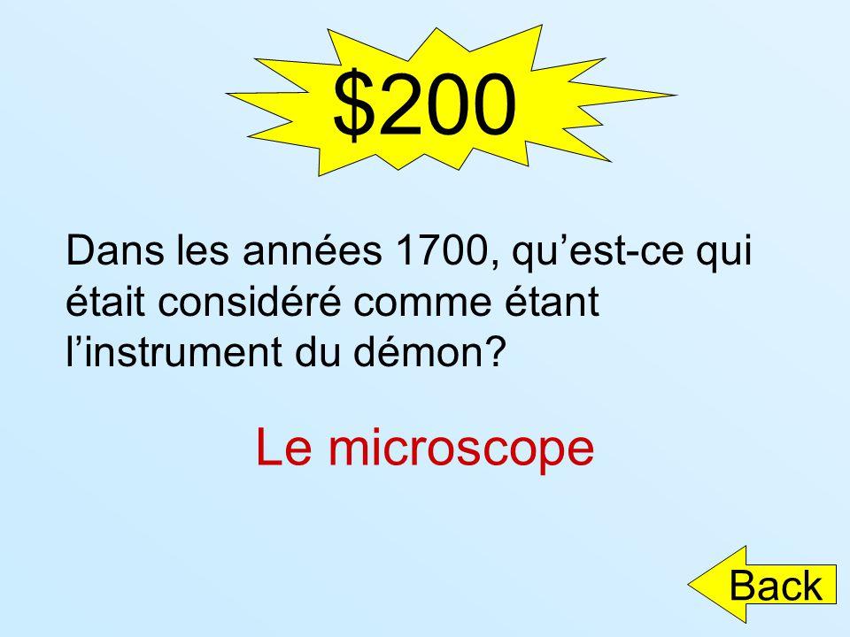 $200 Dans les années 1700, qu'est-ce qui était considéré comme étant l'instrument du démon Le microscope.