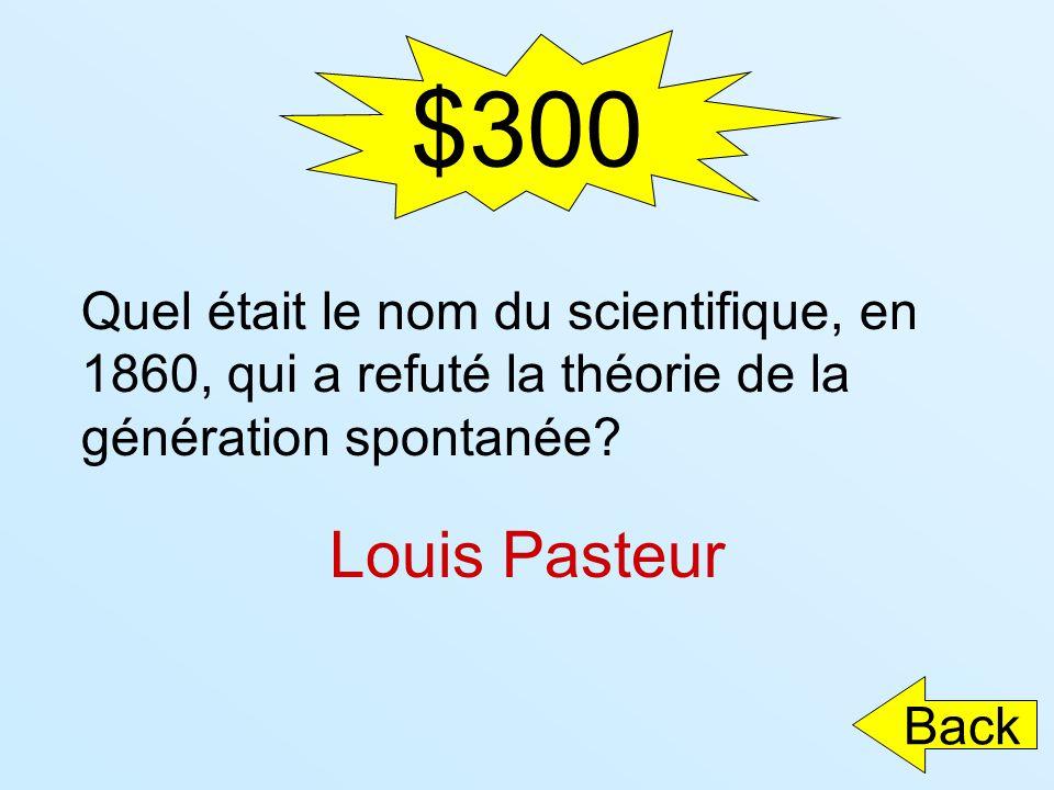 $300 Quel était le nom du scientifique, en 1860, qui a refuté la théorie de la génération spontanée