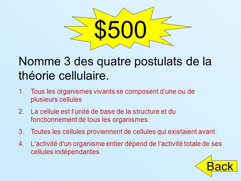 $500 Nomme 3 des quatre postulats de la théorie cellulaire. Back