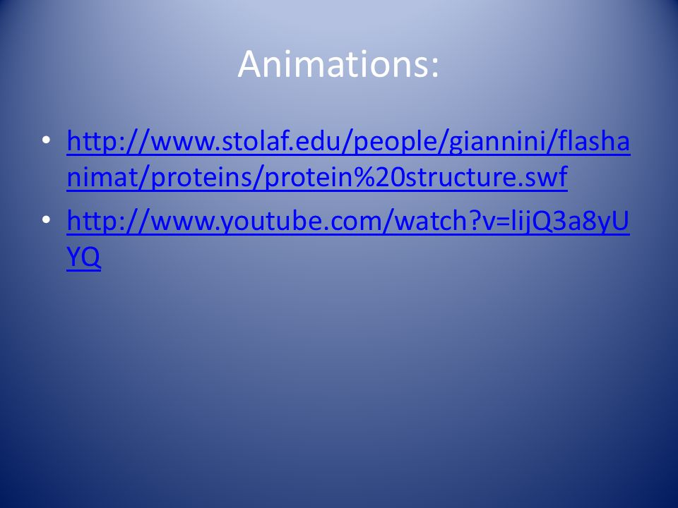 Animations: http://www.stolaf.edu/people/giannini/flashanimat/proteins/protein%20structure.swf.