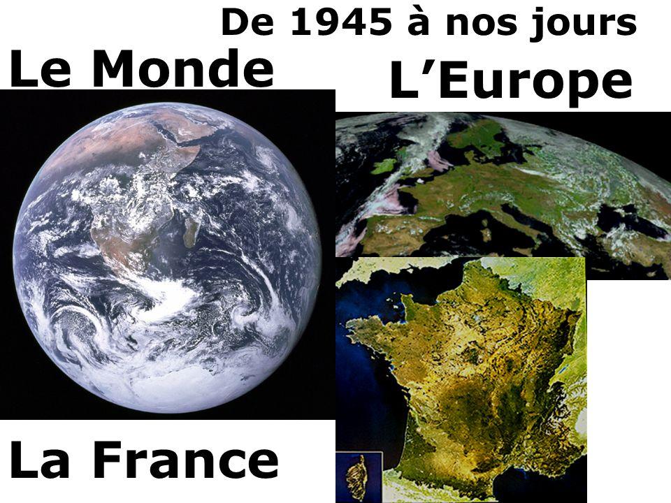 Le Monde L'Europe La France De 1945 à nos jours 3-4 heures