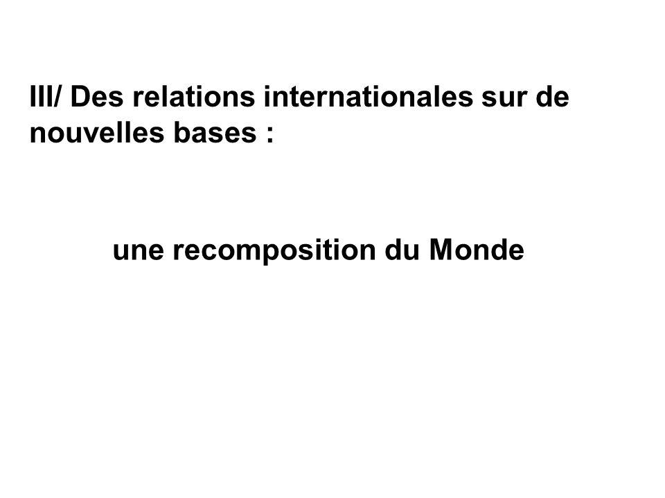 III/ Des relations internationales sur de nouvelles bases :