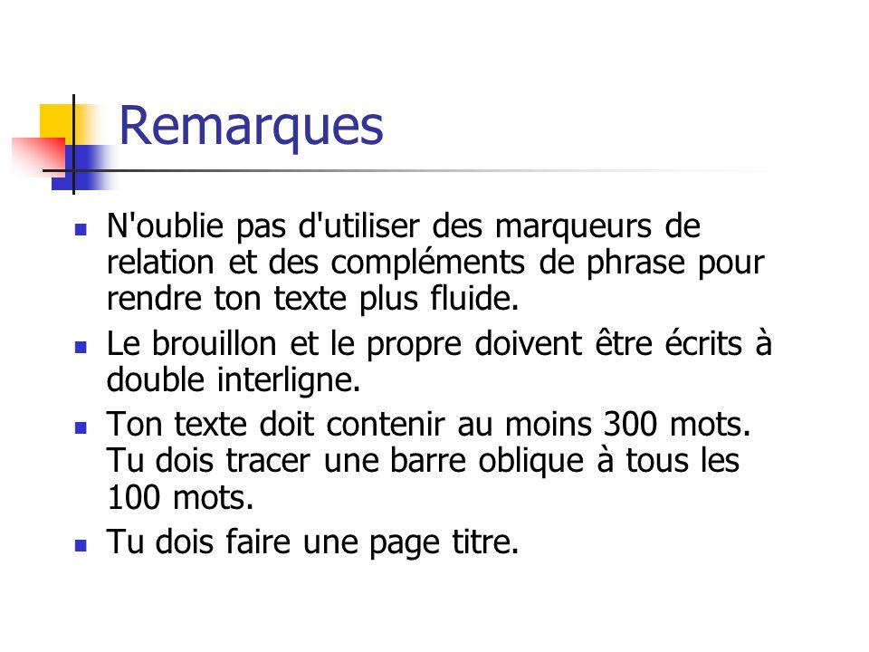 Remarques N oublie pas d utiliser des marqueurs de relation et des compléments de phrase pour rendre ton texte plus fluide.