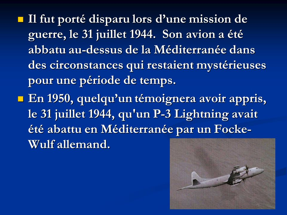Il fut porté disparu lors d'une mission de guerre, le 31 juillet 1944