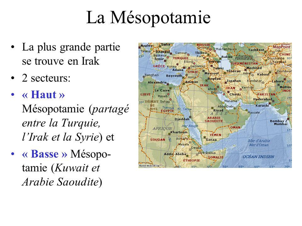 La Mésopotamie La plus grande partie se trouve en Irak 2 secteurs: