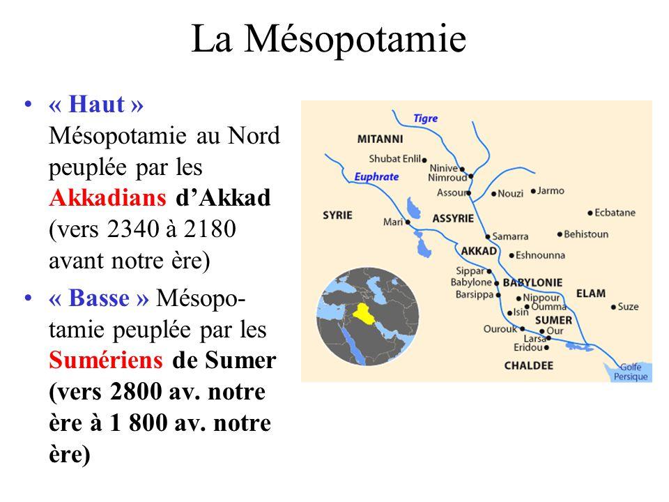 La Mésopotamie « Haut » Mésopotamie au Nord peuplée par les Akkadians d'Akkad (vers 2340 à 2180 avant notre ère)