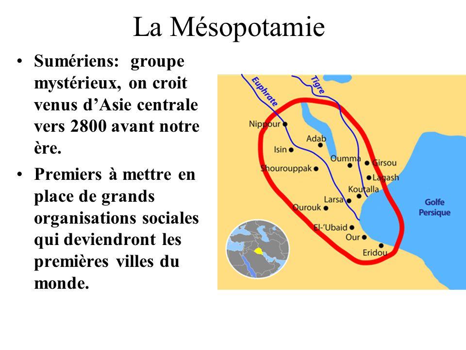 La Mésopotamie Sumériens: groupe mystérieux, on croit venus d'Asie centrale vers 2800 avant notre ère.