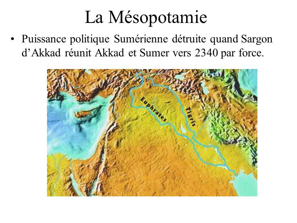 La Mésopotamie Puissance politique Sumérienne détruite quand Sargon d'Akkad réunit Akkad et Sumer vers 2340 par force.