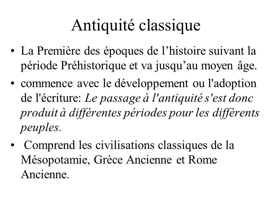 Antiquité classique La Première des époques de l'histoire suivant la période Préhistorique et va jusqu'au moyen âge.