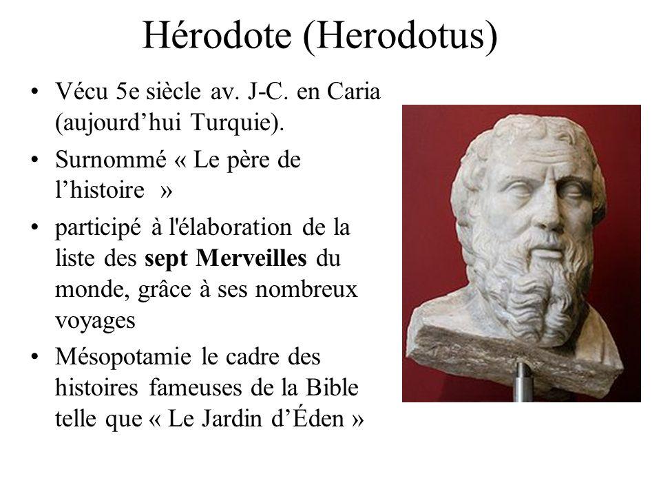 Hérodote (Herodotus) Vécu 5e siècle av. J-C. en Caria (aujourd'hui Turquie). Surnommé « Le père de l'histoire »