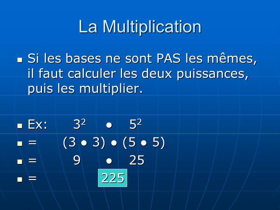 La Multiplication Si les bases ne sont PAS les mêmes, il faut calculer les deux puissances, puis les multiplier.