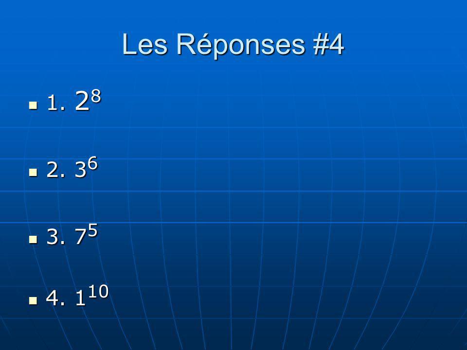 Les Réponses #4 1. 28 2. 36 3. 75 4. 110