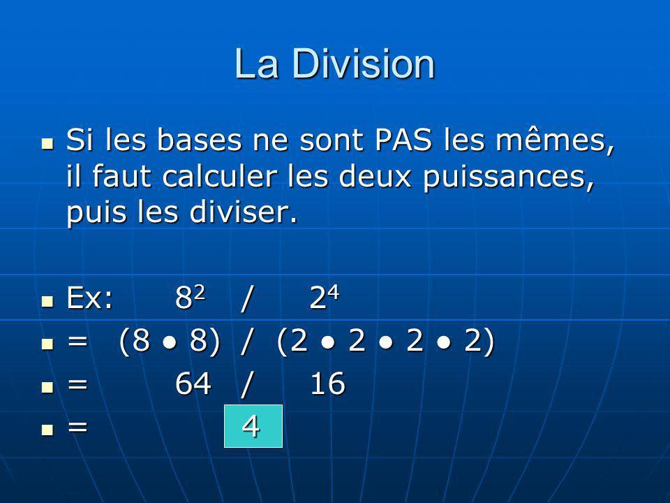 La Division Si les bases ne sont PAS les mêmes, il faut calculer les deux puissances, puis les diviser.