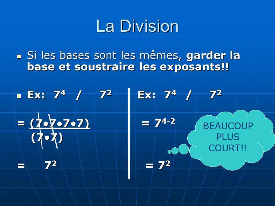 La Division Si les bases sont les mêmes, garder la base et soustraire les exposants!! Ex: 74 / 72 Ex: 74 / 72.