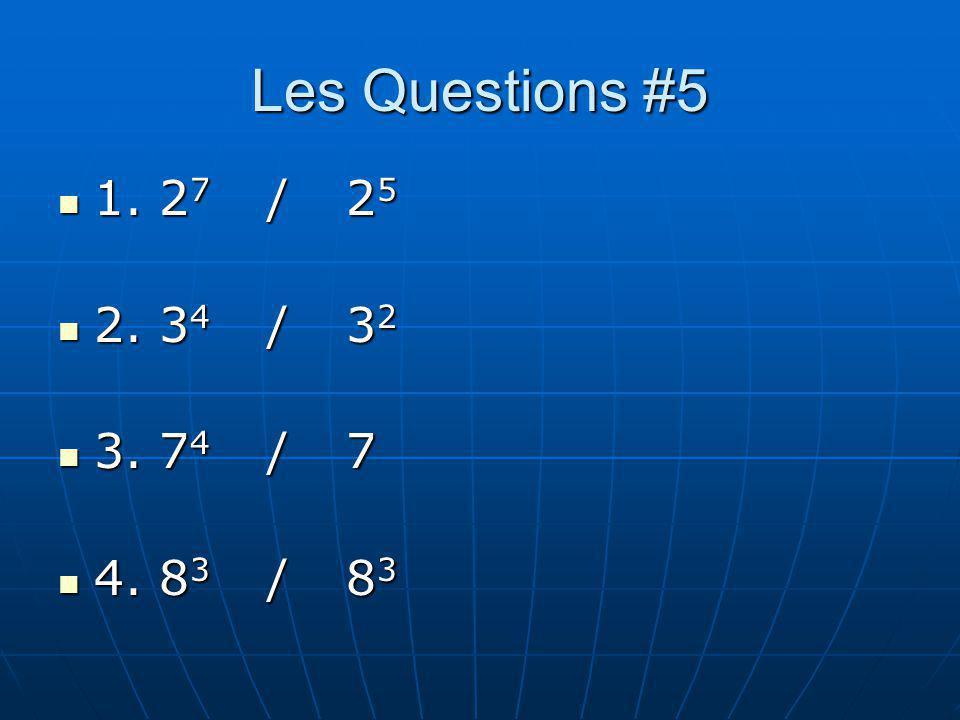 Les Questions #5 1. 27 / 25 2. 34 / 32 3. 74 / 7 4. 83 / 83