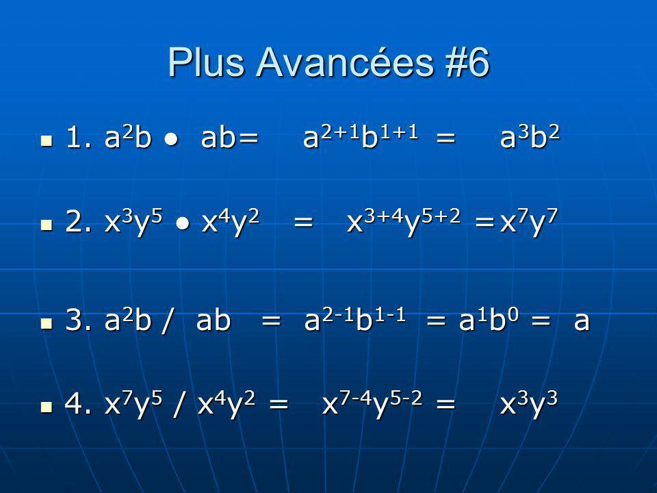Plus Avancées #6 1. a2b ● ab = a2+1b1+1 = a3b2