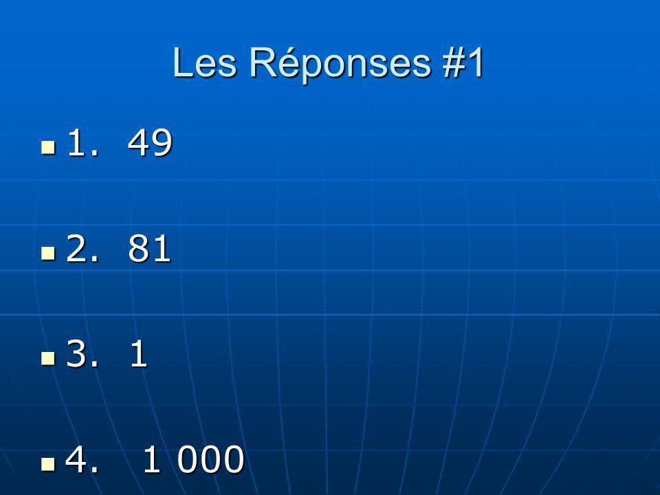 Les Réponses #1 1. 49 2. 81 3. 1 4. 1 000