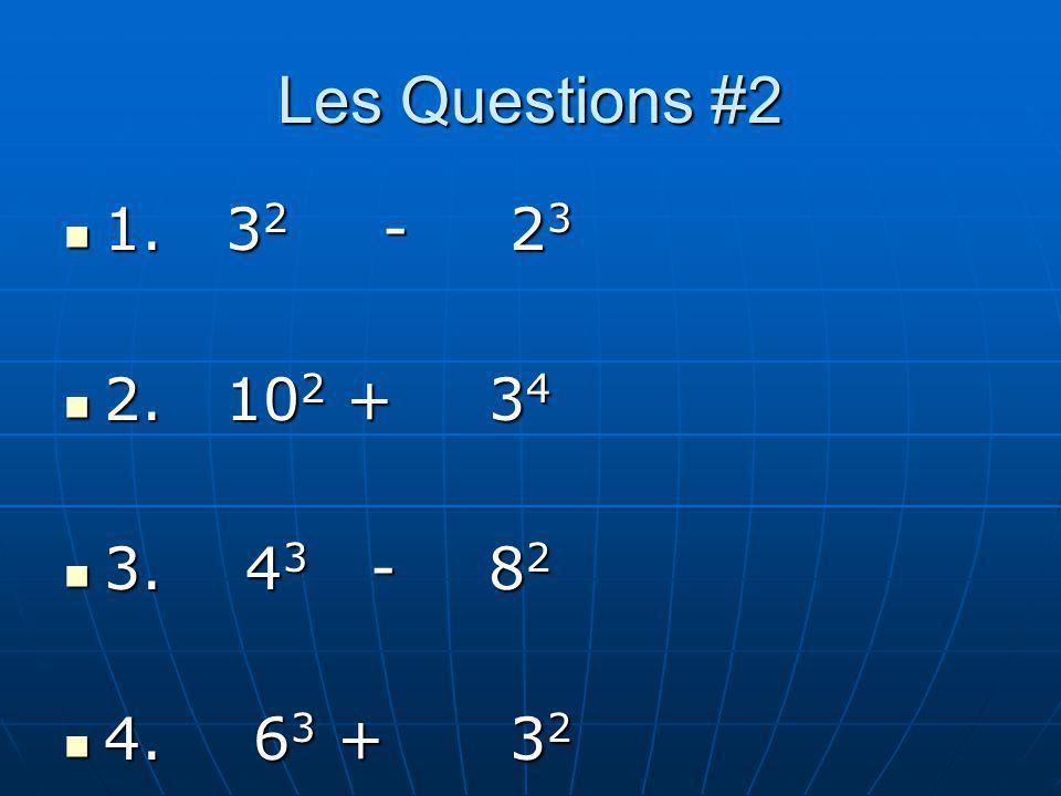 Les Questions #2 1. 32 - 23 2. 102 + 34 3. 43 - 82 4. 63 + 32