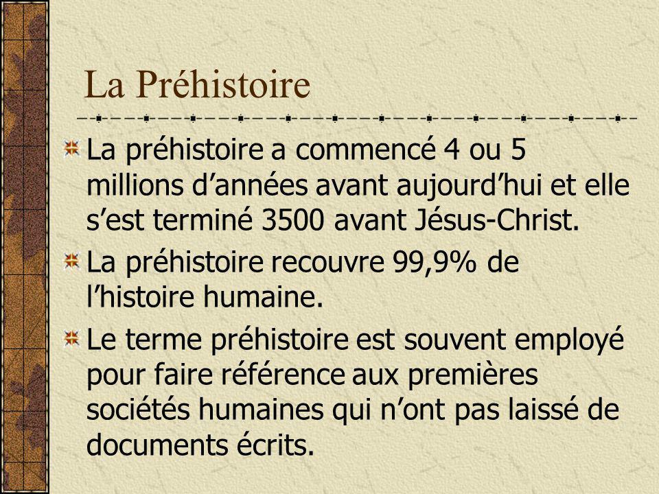 La Préhistoire La préhistoire a commencé 4 ou 5 millions d'années avant aujourd'hui et elle s'est terminé 3500 avant Jésus-Christ.