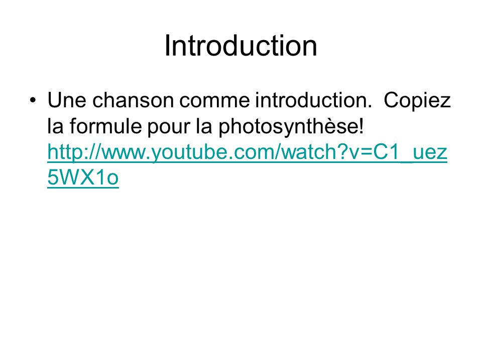 Introduction Une chanson comme introduction. Copiez la formule pour la photosynthèse.