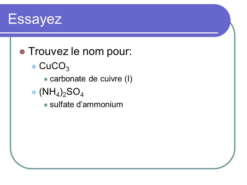 Essayez Trouvez le nom pour: CuCO3 (NH4)2SO4 carbonate de cuivre (I)