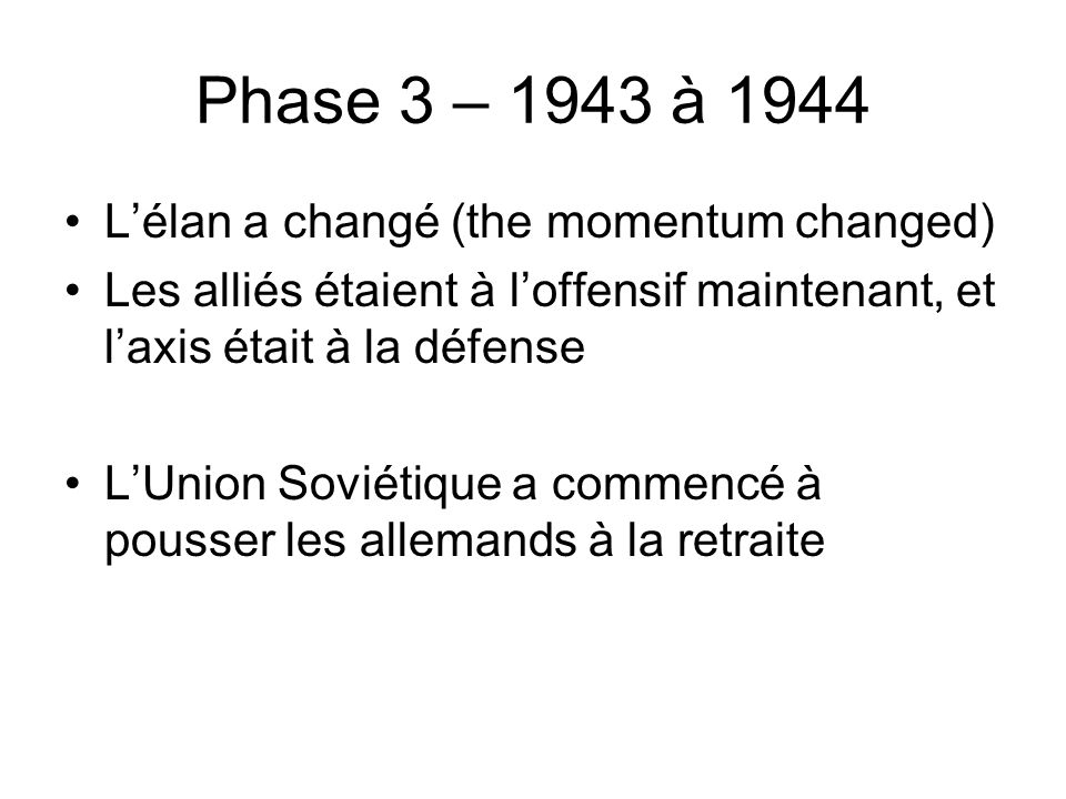 Phase 3 – 1943 à 1944 L'élan a changé (the momentum changed)