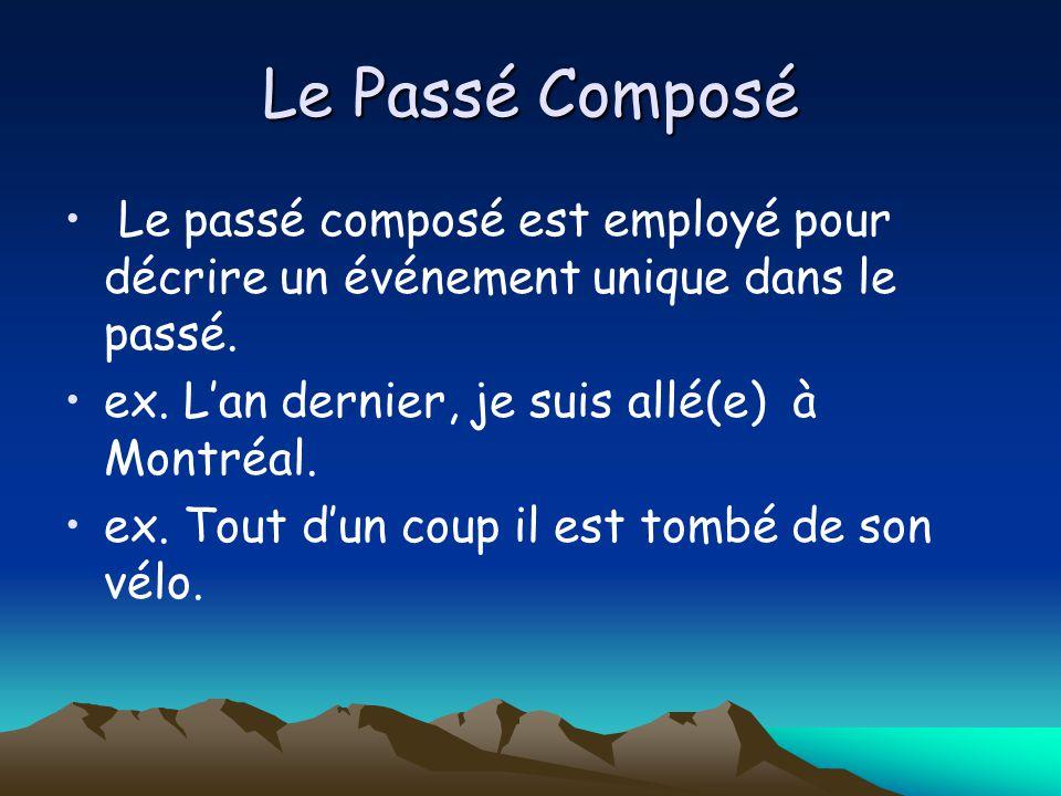 Le Passé Composé Le passé composé est employé pour décrire un événement unique dans le passé. ex. L'an dernier, je suis allé(e) à Montréal.