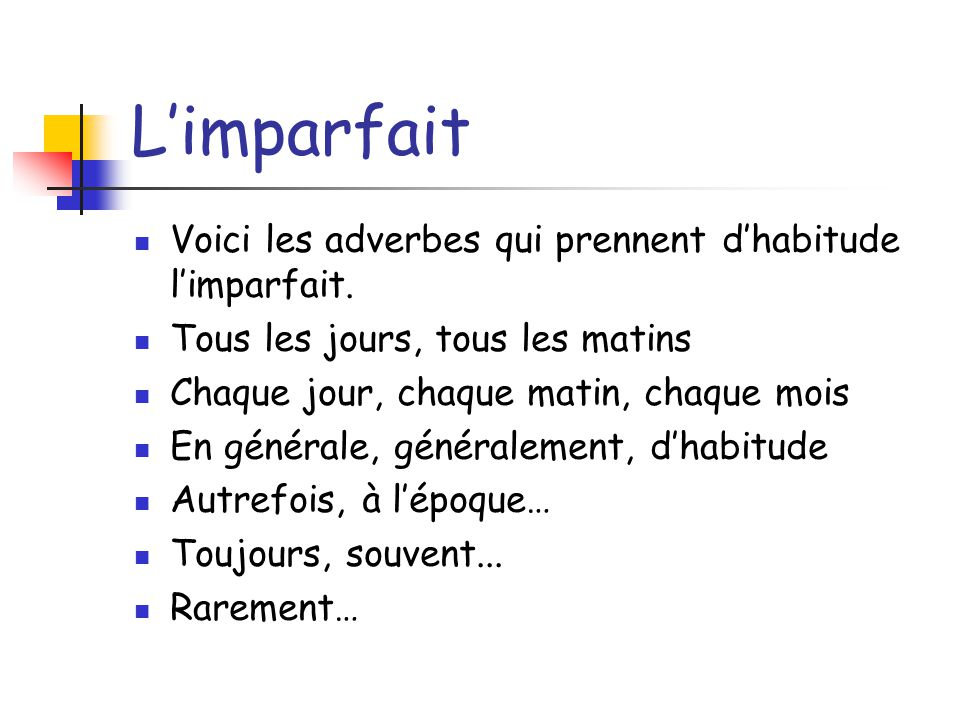 L'imparfait Voici les adverbes qui prennent d'habitude l'imparfait.