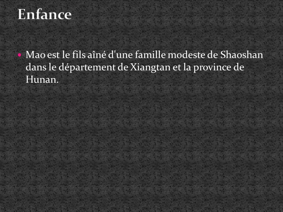 Enfance Mao est le fils aîné d une famille modeste de Shaoshan dans le département de Xiangtan et la province de Hunan.