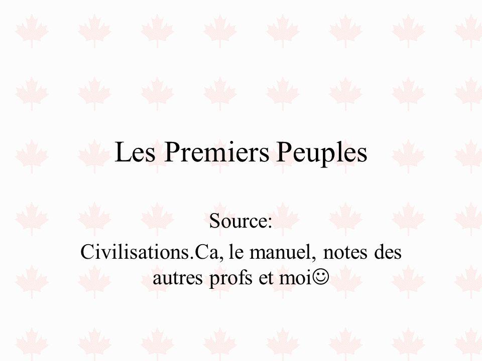 Source: Civilisations.Ca, le manuel, notes des autres profs et moi