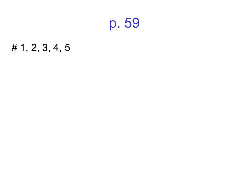 p. 59 # 1, 2, 3, 4, 5