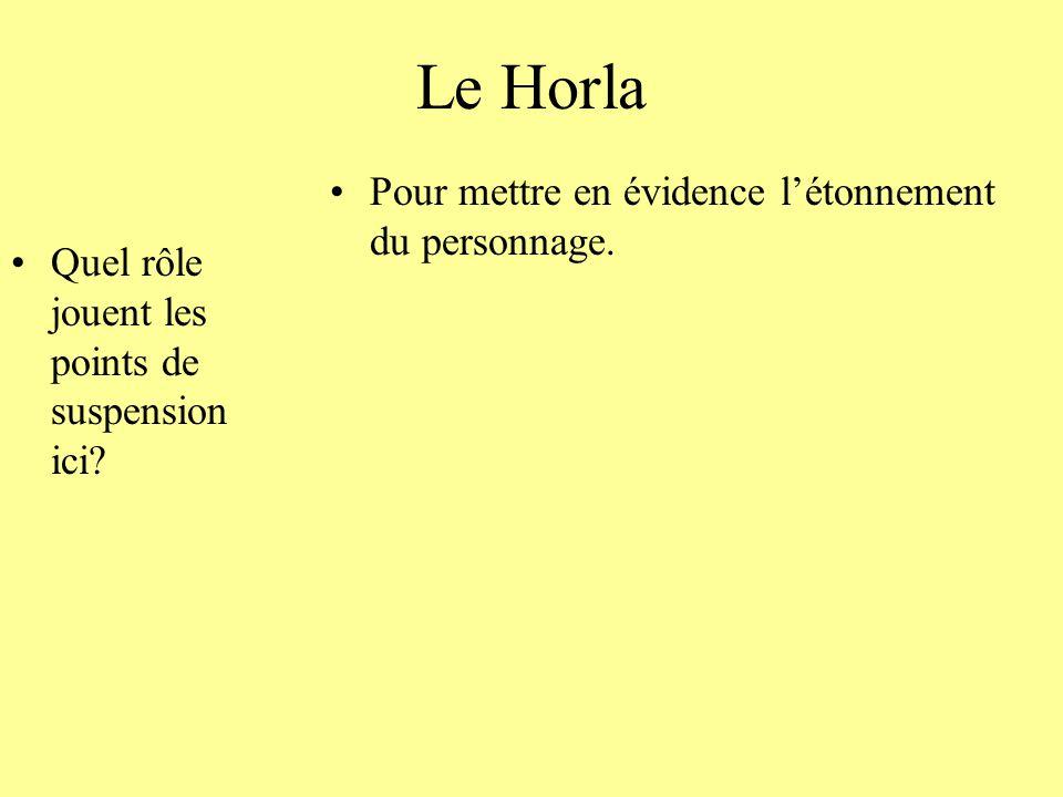 Le Horla Pour mettre en évidence l'étonnement du personnage.