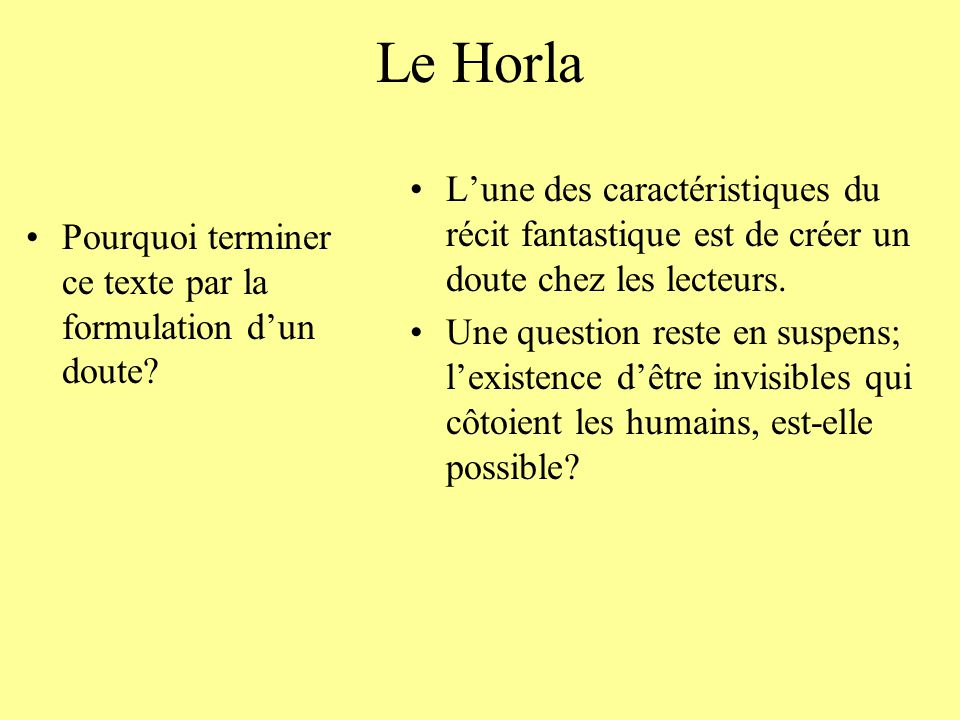 Le Horla L'une des caractéristiques du récit fantastique est de créer un doute chez les lecteurs.