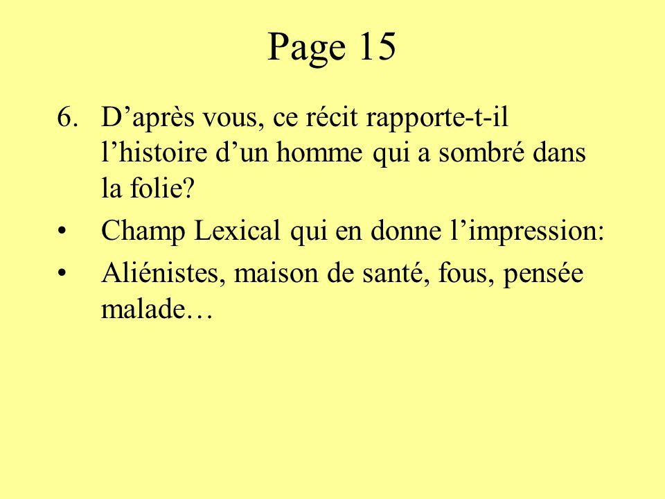Page 15 D'après vous, ce récit rapporte-t-il l'histoire d'un homme qui a sombré dans la folie Champ Lexical qui en donne l'impression: