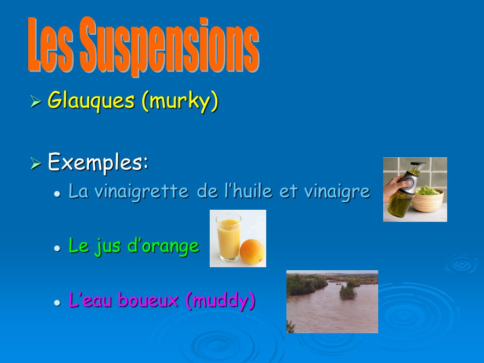 Les Suspensions Glauques (murky) Exemples: