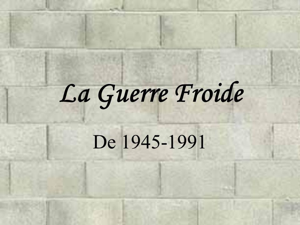 La Guerre Froide De 1945-1991