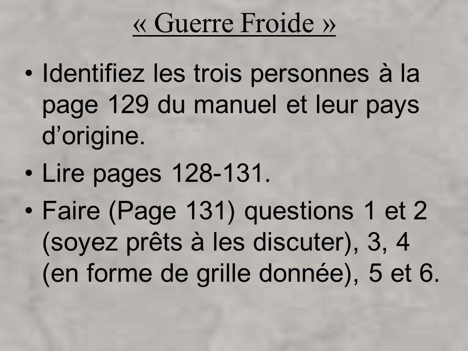 « Guerre Froide » Identifiez les trois personnes à la page 129 du manuel et leur pays d'origine. Lire pages 128-131.