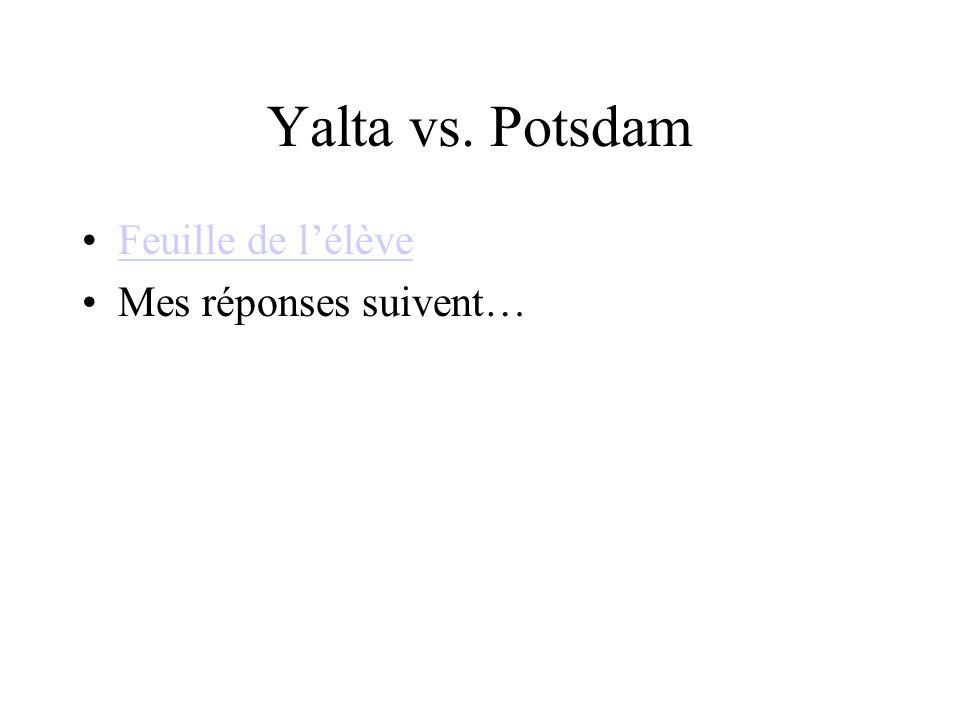 Yalta vs. Potsdam Feuille de l'élève Mes réponses suivent…